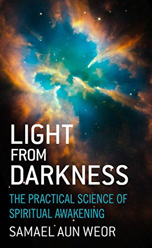 Light from Darkness: The Practical Science of: Samael Aun Weor