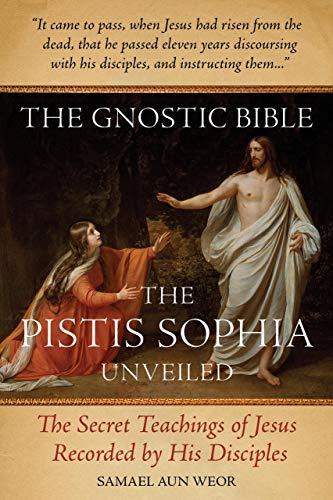 9781934206812: The Gnostic Bible: The Pistis Sophia Unveiled