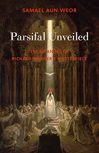Parsifal Unveiled: The Meaning of Richard Wagner's: Aun Weor, Samael