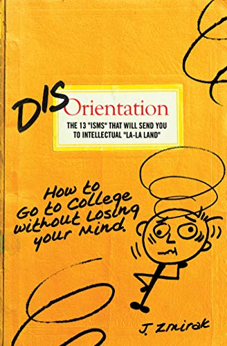 Disorientation: How to Go to College Without Losing Your Mind (9781934217948) by Donna Steichen; Jimmy Akin; Fr. John Zuhlsdorf; Peter Kreeft; Robert Spencer; Mark Shea; Eric Metaxas; John Keck; Elizabeth Scalia