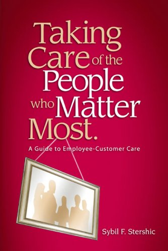 9781934229040: Taking Care of the People Who Matter Most: A Guide to Employee-Customer Care