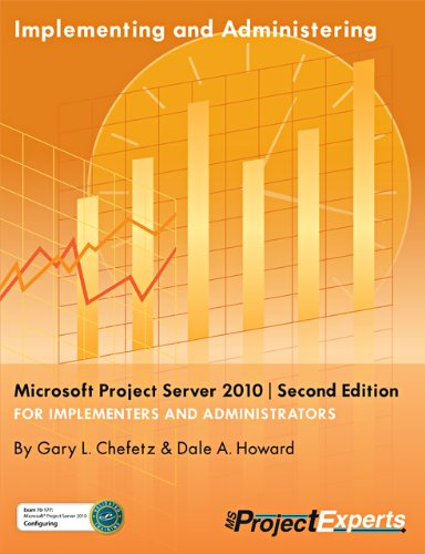 Implementing and Administering Microsoft Project Server 2010 | Second Edition: Gary Chefetz; Dale ...