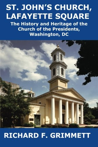 9781934248539: St. John's Church, Lafayette Square: The History and Heritage of the Church of the Presidents, Washington, DC