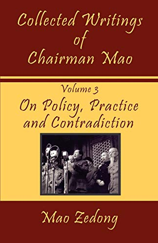 9781934255247: Collected Writings of Chairman Mao: Volume 3 - On Policy, Practice and Contradiction