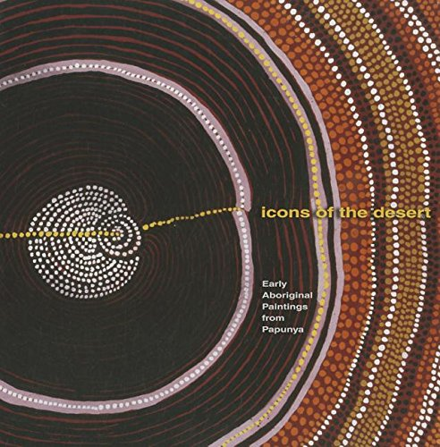 9781934260074: Icons of the Desert: Early Aboriginal Paintings from Papunya, Australian Edition