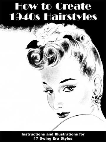9781934268308: How to Create 1940s Hairstyles -- Instructions and Illustrations for 17 Swing Era Styles