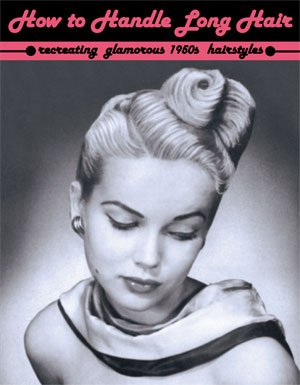 9781934268728: How to Handle Long Hair -- Recreating Glamorous 1950s Hairstyles