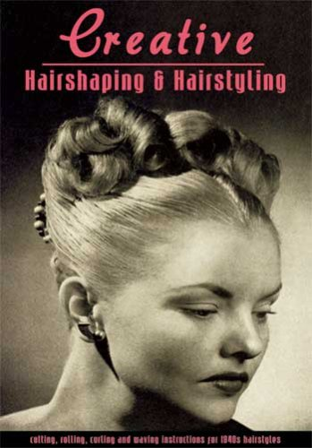 Creative Hairshaping and Hairstyling You Can Do -- Cutting, Rolling, Curling and Waving ...