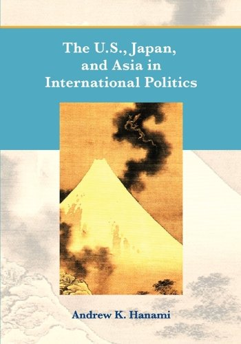 9781934269855: The U.S., Japan, and Asia in International Politics