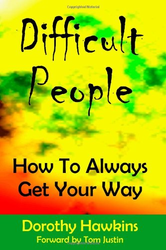 9781934275016: Difficult People: How To Always Get Your Way