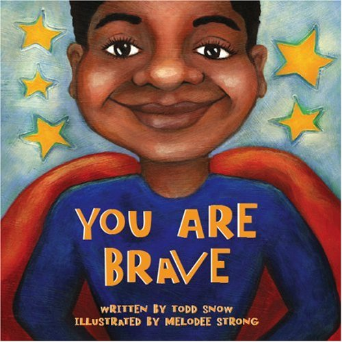 You Are Brave (Paperback) (You Are Important): Todd Snow