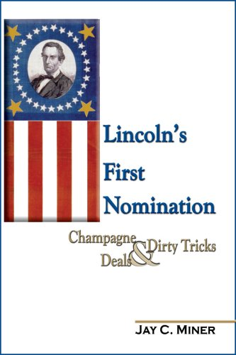 9781934285060: Lincoln's First Nomination: Champagne, Deals, & Dirty Tricks
