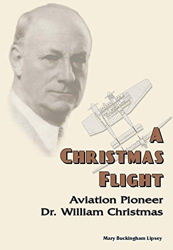 A Christmas Flight: Aviation Pioneer, Dr. William: Mary Buckingham Lipsey