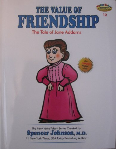 The Value of Friendship:The Tale of Jane Addams (The New ValueTales Series, Volume 12): M.D. ...