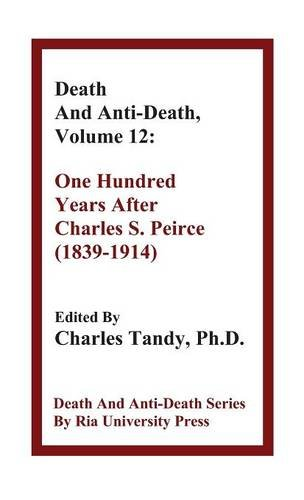 9781934297193: Death And Anti-Death, Volume 12: One Hundred Years After Charles S. Peirce (1839-1914) (Death & Anti-Death (Hardcover))