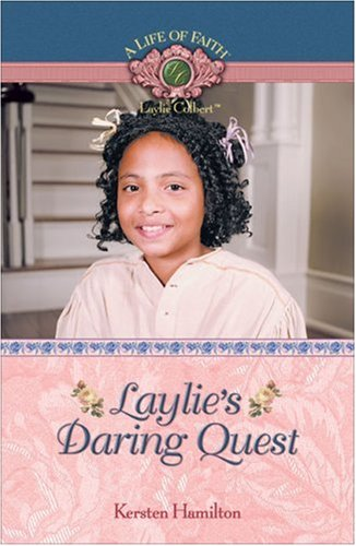 9781934306130: Laylie's Daring Quest (Life of Faith, A: Laylie Colbert Series)