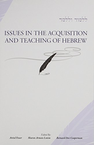 Issues in the Acquisition and Teching of Hebrew: Feuer, Avital; Armon-Lotem, Sharon; Cooperman, ...