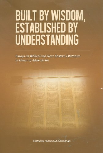 9781934309483: Built by Wisdom, Established by Understanding: Essays on Biblical and Near Eastern Literature in Honor of Adele Berlin (The Joseph and Rebecca Meyerhoff Center for Jewish Studies)