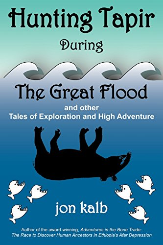 Hunting Tapir During the Great Flood and Other Tales of Exploration and High Adventure (1934335568) by Jon Kalb