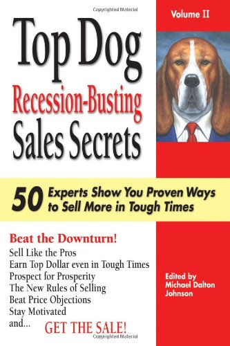 9781934346150: Top Dog Recession-Busting Sales Secrets: 50 Top Experts Show You Proven Ways to Sell In Tough Times