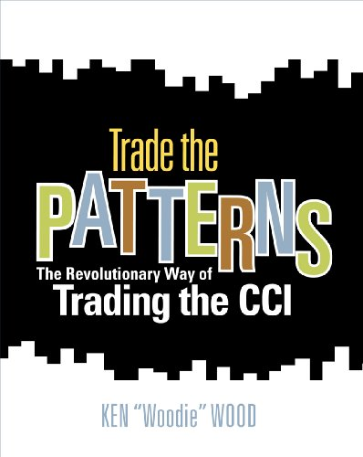 Trade the Patterns: The Revolutionary Way of: Ken Woodie Wood