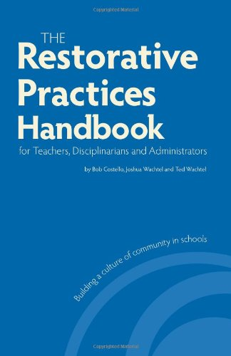 Restorative Practices Handbook for Teachers, Disciplinarians and: Bob Costello