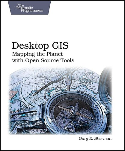 Desktop GIS: Mapping the Planet With Open Source Tools: Sherman, Gary;Daily Historian