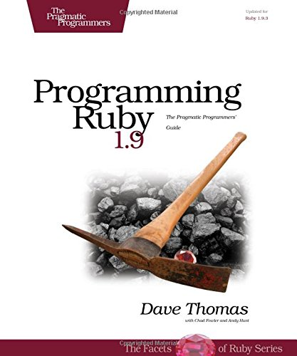 Programming Ruby 1.9: The Pragmatic Programmers' Guide: Dave Thomas, Chad