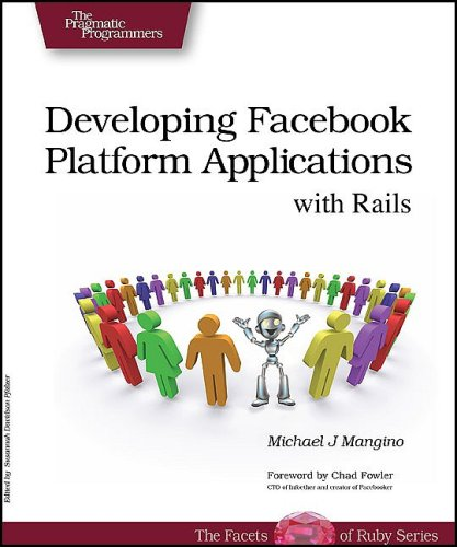 Developing Facebook Platform Applications with Rails (Pragmatic Programmers): Michael J. Mangino