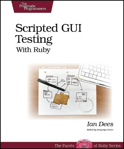 9781934356180: Scripted GUI Testing With Ruby (The Facets of Ruby Series)