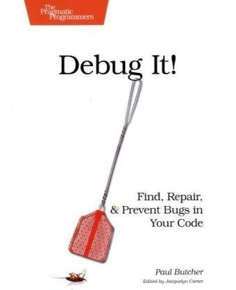 9781934356289: Debug It!: Find, Repair, and Prevent Bugs in Your Code (Pragmatic Programmers)