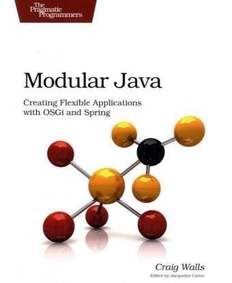 9781934356401: Modular Java: Creating Flexible Applications with OSGi and Spring (Pragmatic Programmers)