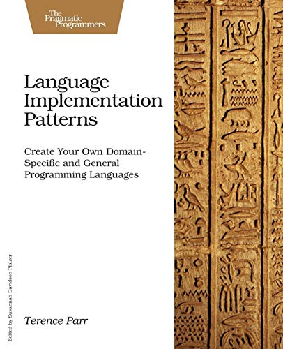 9781934356456: Language Implementation Patterns: Create Your Own Domain-Specific and General Programming Languages (Pragmatic Programmers)