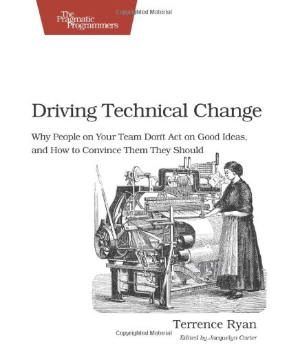 Driving Technical Change: Why People on Your: Ryan, Terrence