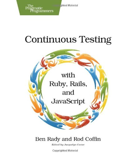 9781934356708: Continuous Testing: with Ruby, Rails, and JavaScript
