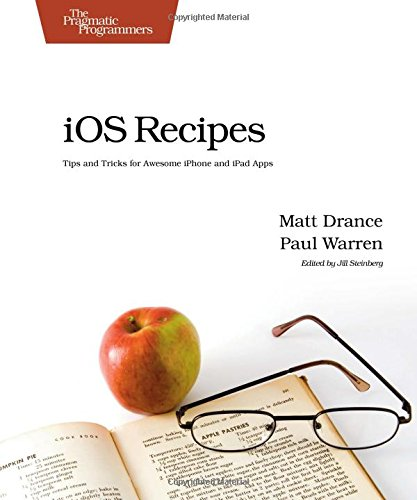 9781934356746: iOS Recipes: Tips and Tricks for Awesome iPhone and iPad Apps (Pragmatic Programmers)