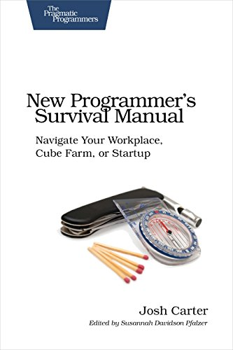 New Programmer's Survival Manual: Navigate Your Workplace, Cube Farm, or Startup (Pragmatic ...