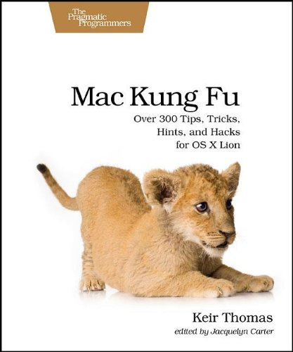 Mac Kung Fu: Over 300 Tips, Tricks, Hints, and Hacks for OS X Lion (Pragmatic Programmers) (1934356824) by Keir Thomas