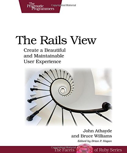 9781934356876: The Rails View: Create a Beautiful and Maintainable User Experience