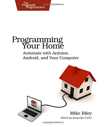 9781934356906: Programming Your Home: Automate with Arduino, Android, and Your Computer (Pragmatic Programmers)