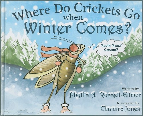 Where Do Crickets Go When Winter Comes?: Phyllis A. Russell-Gilmer