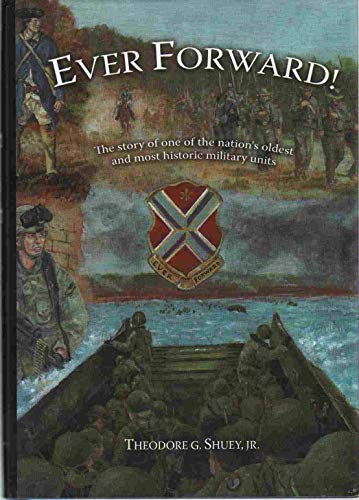 9781934368091: Ever Forward!: The Story of One of the Nation's Oldest and Most Historic Military Units.