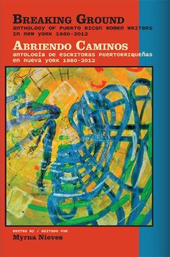 9781934370162: Breaking Ground: Anthology of Puerto Rican Women Writers in New York 1980-2012/Abriendo Caminos: antologia de escritoras puertorriquenas en Nueva York ... (English and Spanish Edition)