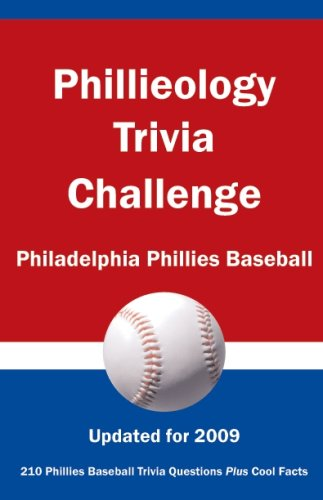 Phillieology Trivia Challenge: Philadelphia Phillies Baseball: researched by) Tom P. Rippey III