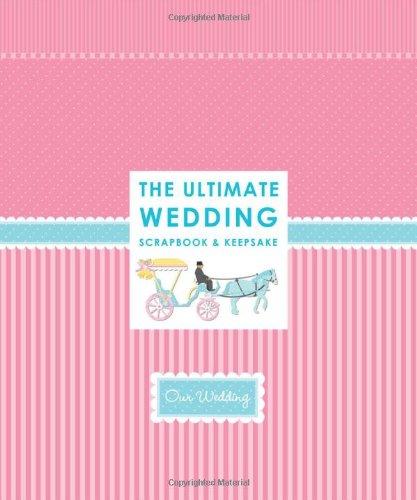 The Ultimate Wedding Scrapbook & Keepsake: Lluch, Elizabeth; Lluch, Alex