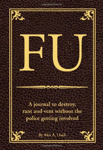9781934386620: FU: The Journal to Destroy, Rant and Vent Without the Police Becoming Involved