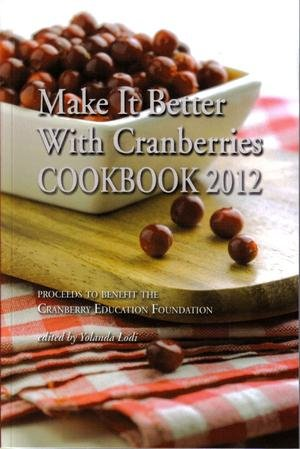 Make It Better with Cranberries Cookbook 2012