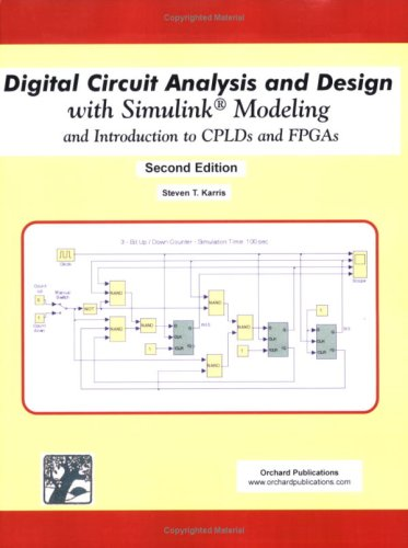 Digital Circuit Analysis and Design with Simulink Modeling and Introduction to CPLDs and FPGAs (...