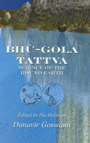 BHU-GOLA TATTVA - Science of the Round Earth: His Holiness Danavir Goswami
