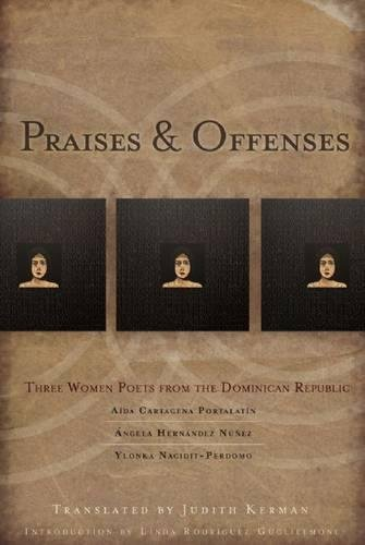 Praises & Offenses Three Women Poets from: Cartagena Portalatin, Aída